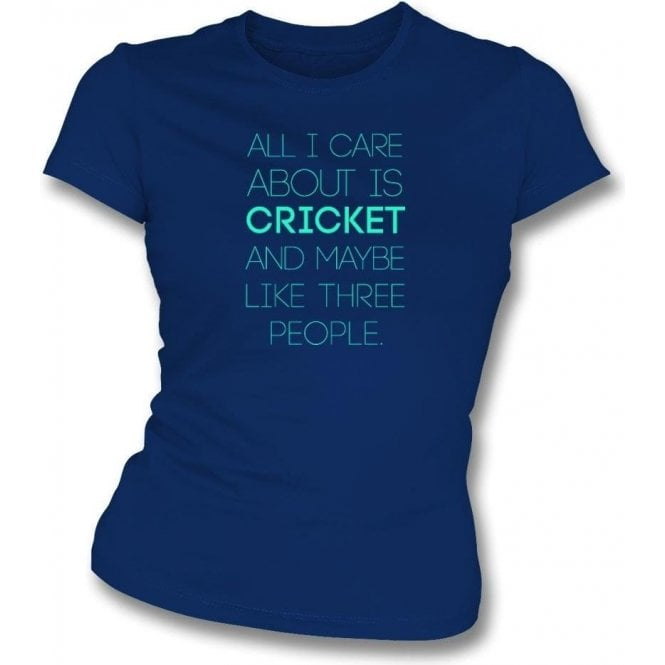 All I Care About Is Cricket Womens Slim Fit T-Shirt
