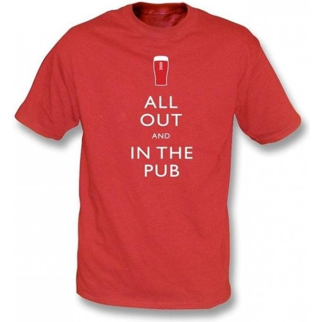 All Out and in The Pub T-shirt