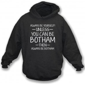 Always Be Yourself - Unless You Can Be Botham Hooded Sweatshirt