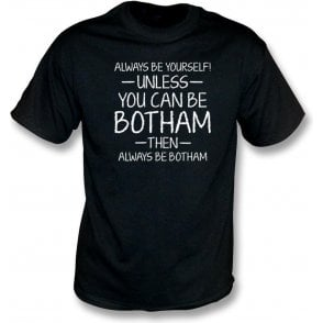 Always Be Yourself - Unless You Can Be Botham T-Shirt