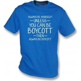 Always Be Yourself - Unless You Can Be Boycott T-Shirt