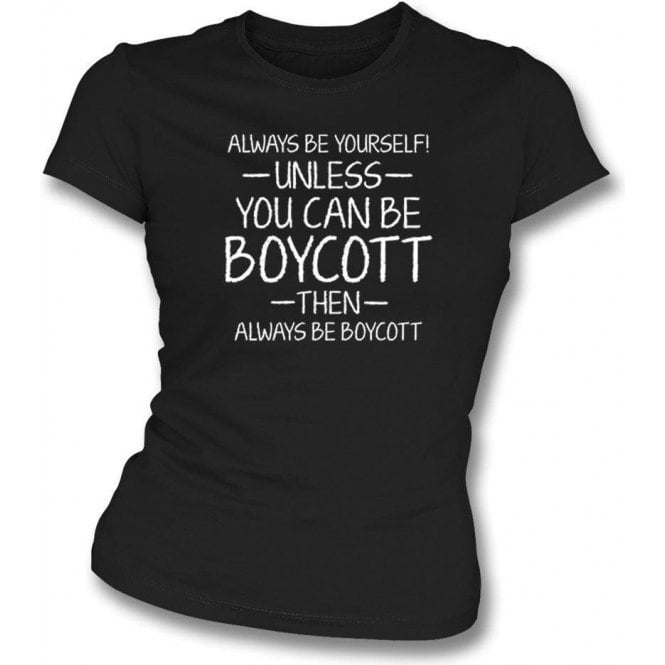 Always Be Yourself - Unless You Can Be Boycott Womens Slim Fit T-Shirt