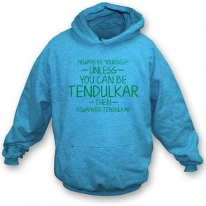 Always Be Yourself - Unless You Can Be Tendulkar Hooded Sweatshirt