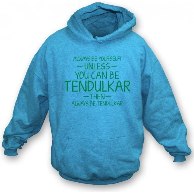 Always Be Yourself - Unless You Can Be Tendulkar Kids Hooded Sweatshirt