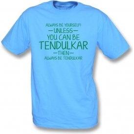 Always Be Yourself - Unless You Can Be Tendulkar T-Shirt