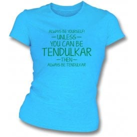 Always Be Yourself - Unless You Can Be Tendulkar Womens Slim Fit T-Shirt
