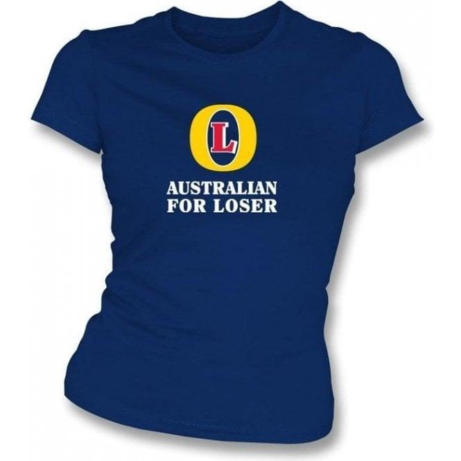Australian for Loser (Fosters logo) Women's Slimfit T-shirt