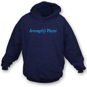 Average(s) Player Hooded Sweatshirt