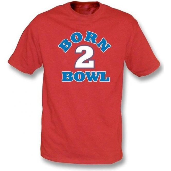 Born 2 Bowl T-shirt