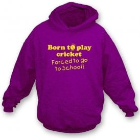 Born to Play Cricket, Forced to go to School Adult's Hooded Sweatshirt