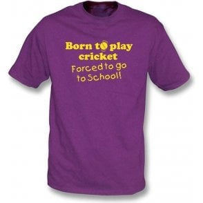 Born to Play Cricket, Forced to go to School Adult's T-shirt