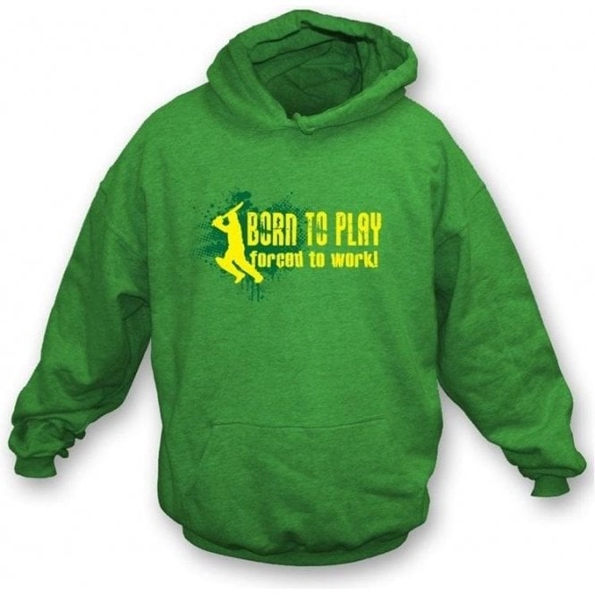 Born to Play, Forced to Work Hooded Sweatshirt