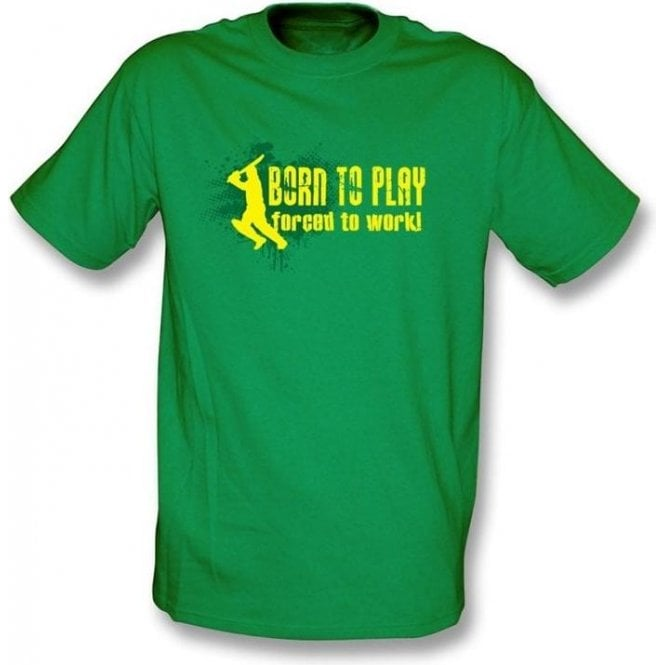 Born to play, Forced to Work T-shirt