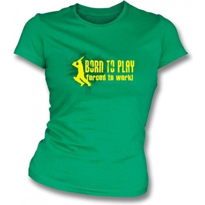 Born to Play, Forced to Work Womens Slim Fit T-Shirt