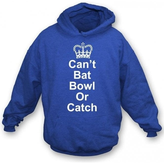 Can't Bat, Bowl or Catch Hooded Sweatshirt