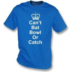 Can't Bat, Bowl or Catch T-shirt