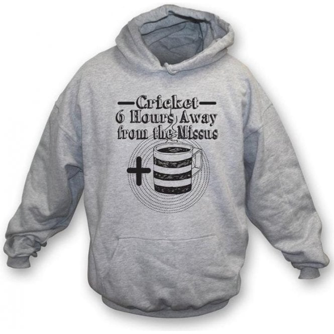 Cricket - 6 Hours Away From The Missus And A Cup Of Tea Hooded Sweatshirt