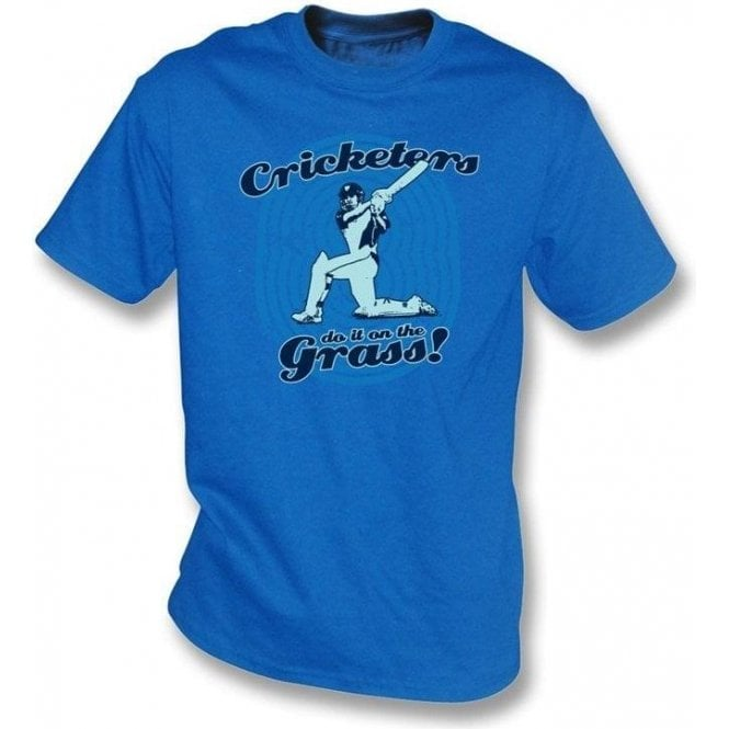 Cricketers do it on the Grass t-shirt