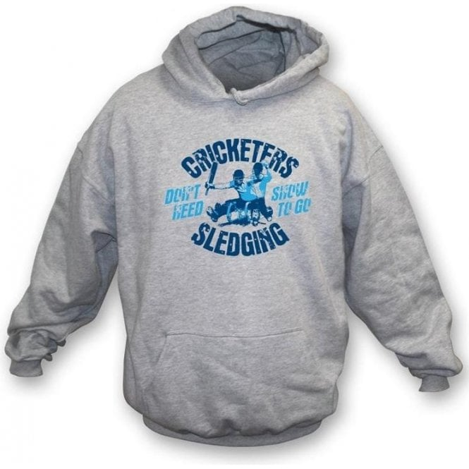 Cricketers don't need snow to go sledging Hooded Sweatshirt