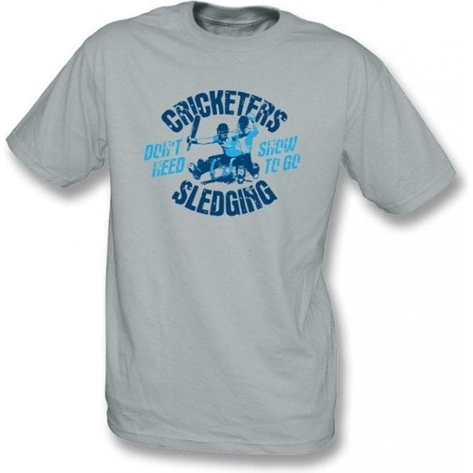 Cricketers don't need snow to go sledging T-shirt