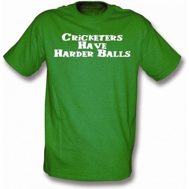 Cricketers have harder balls t-shirt