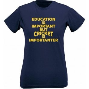 Education Is Important But Cricket Is Importanter Womens Slim Fit T-Shirt