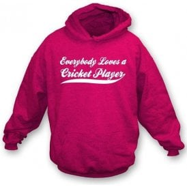 Everybody Loves a Cricket Player Hooded Sweatshirt