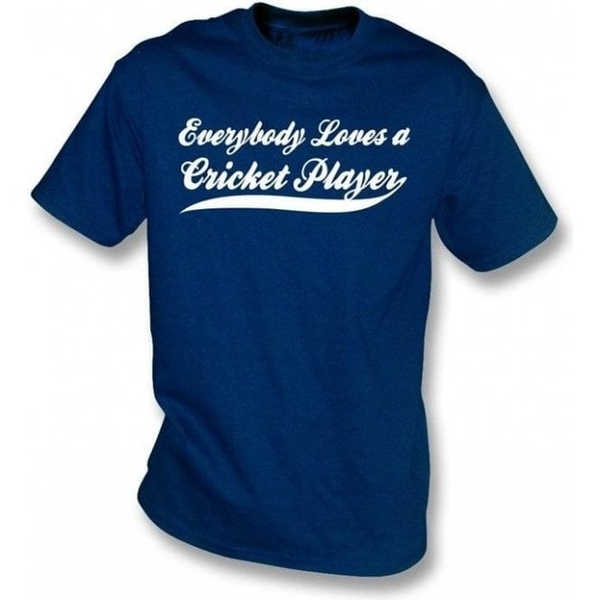 Everybody Loves a Cricket Player T-shirt