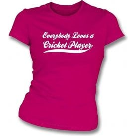 Everybody Loves a Cricket Player Womens Slim Fit T-shirt
