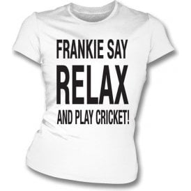 Frankie Say Relax And Play Cricket Women's Slimfit T-Shirt