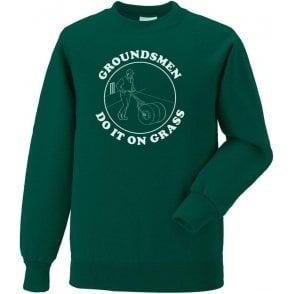 Groundsmen Do It On Grass Sweatshirt