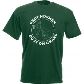 Groundsmen Do It On Grass T-Shirt