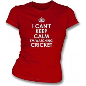 I Can't Keep Calm, I'm Watching Cricket Womens Slim Fit T-Shirt