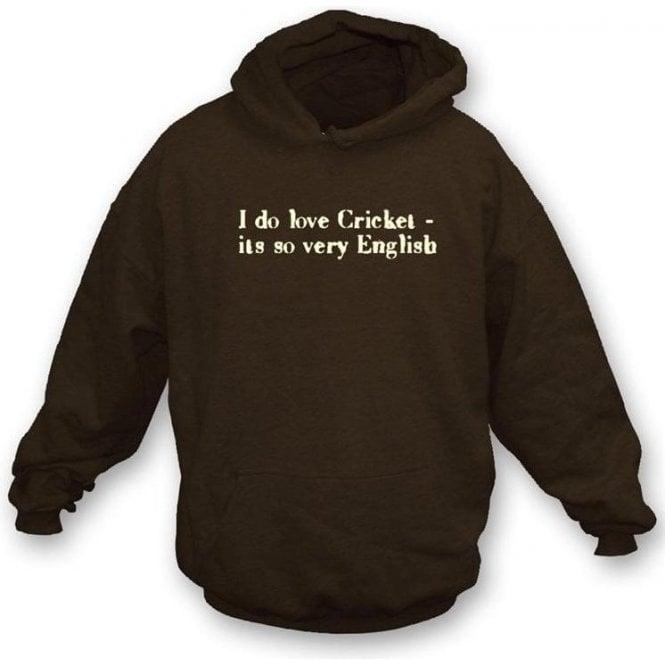 I Do Love Cricket It's So Very English Hooded Sweatshirt