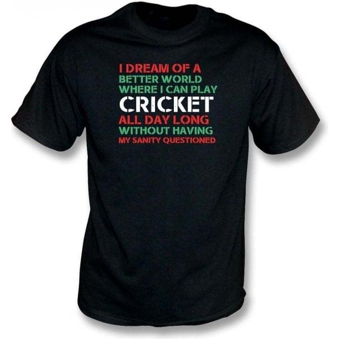 I Dream Of A Better World Where I Can Play Cricket Kids T-Shirt