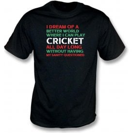 I Dream Of A Better World Where I Can Play Cricket Kids T-Shirt