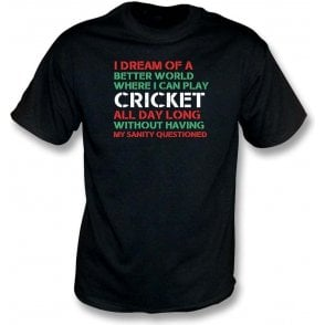 I Dream Of A Better World Where I Can Play Cricket T-Shirt