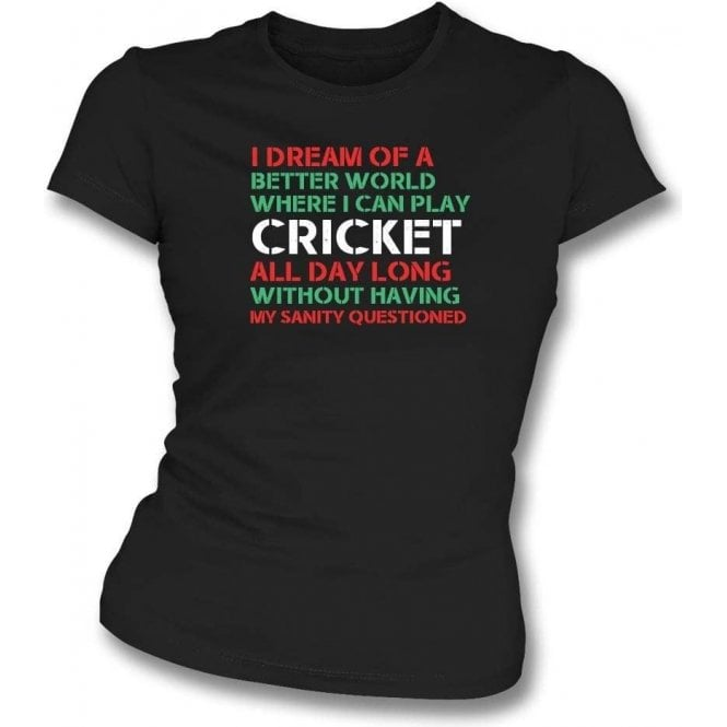 I Dream Of A Better World Where I Can Play Cricket Womens Slim Fit T-Shirt