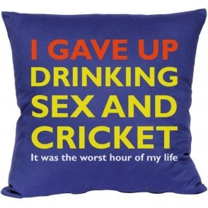 I Gave Up Drinking Sex & Cricket Cushion