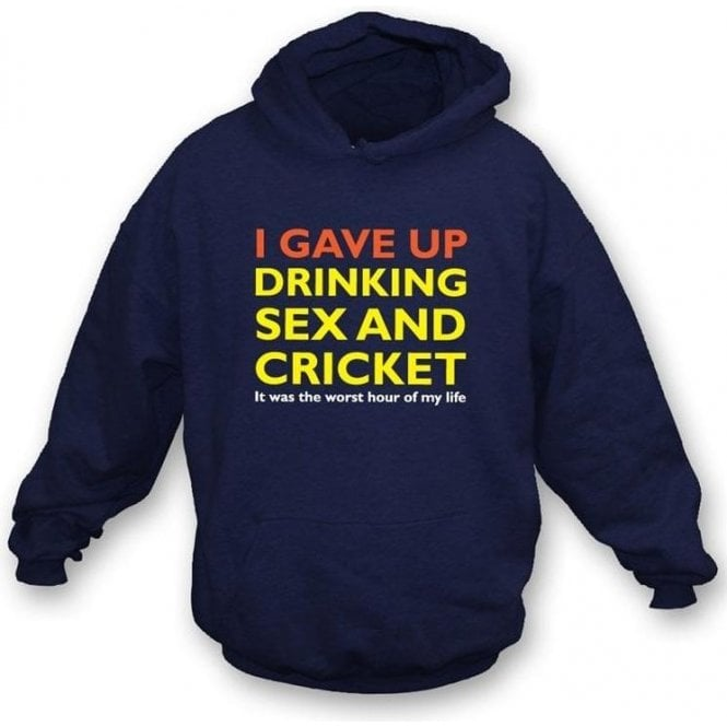 I Gave up Drinking Sex & Cricket Hooded Sweatshirt