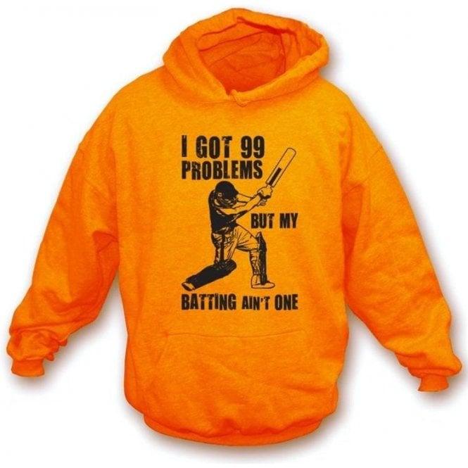 I Got 99 Problems But My Batting Ain't One Hooded Sweatshirt