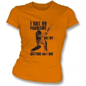 I Got 99 Problems But My Batting Ain't One Women's SlimfitT-shirt