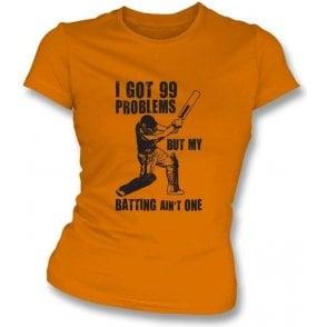 I Got 99 Problems But My Batting Ain't One Women's SlimfitT-shirt