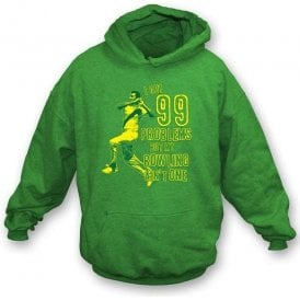 I Got 99 Problems But My Bowling Ain't One Hooded Sweatshirt
