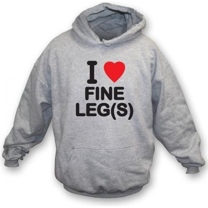 I Love Fine Leg(s) Hooded Sweatshirt