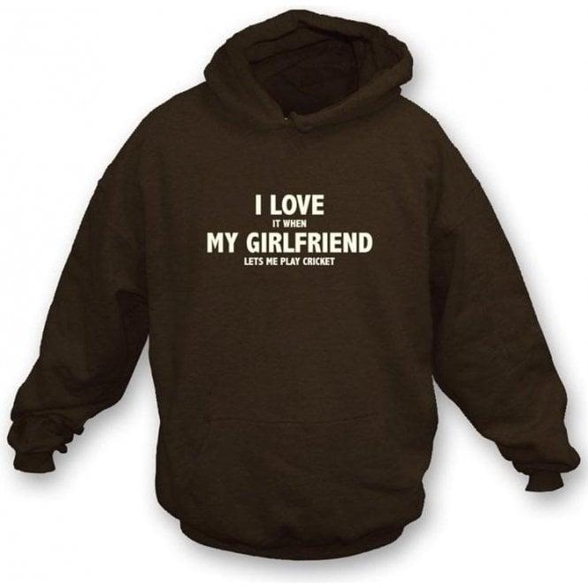 I Love It When My Girlfriend Lets Me Play Cricket Hooded Sweatshirt