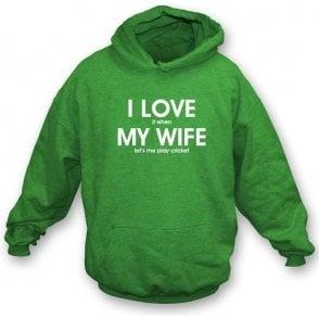 I Love It When My Wife Lets Me Play Cricket Hooded Sweatshirt
