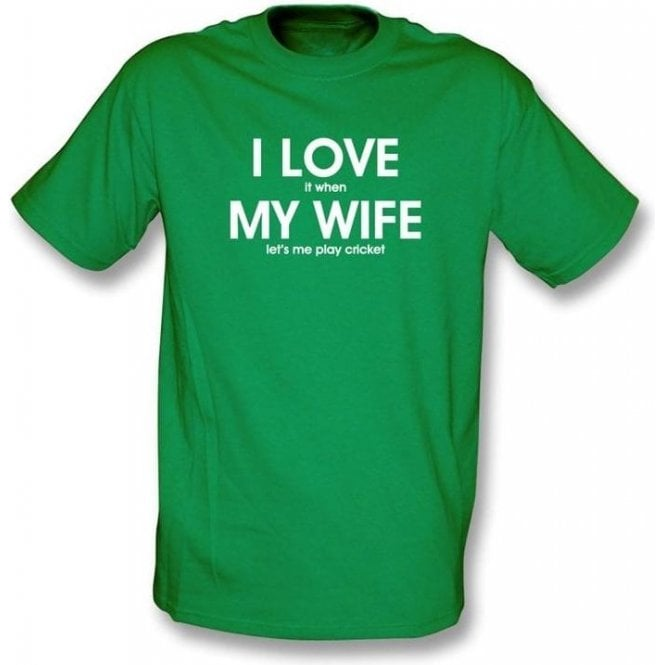 I Love It When My Wife Lets Me Play Cricket T-shirt