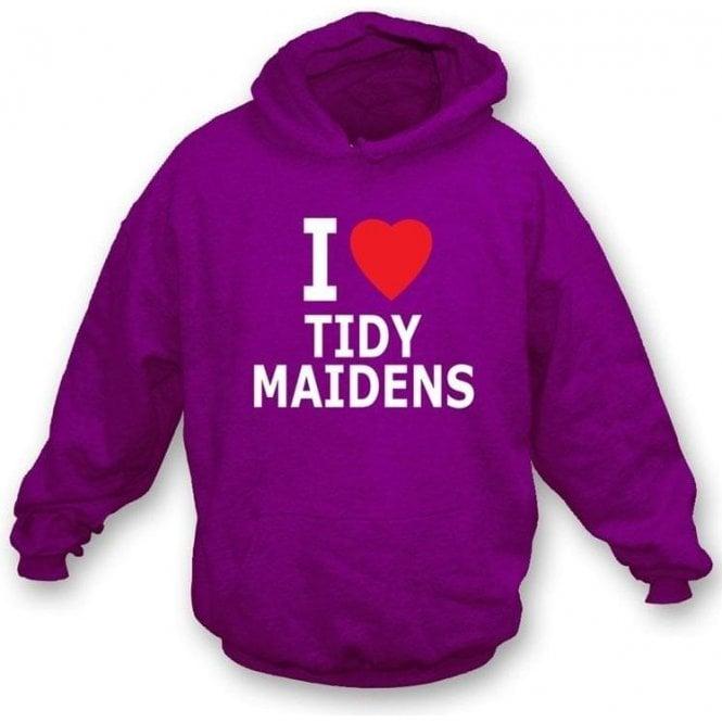 I Love Tidy Maidens Hooded Sweatshirt