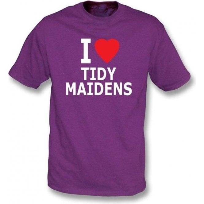I Love Tidy Maidens T-shirt